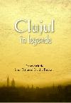 016_Clujul în legende _ http://www.uniuneascriitorilor-filialacluj.ro/Poze/carti/Clujul_in_legende.jpg